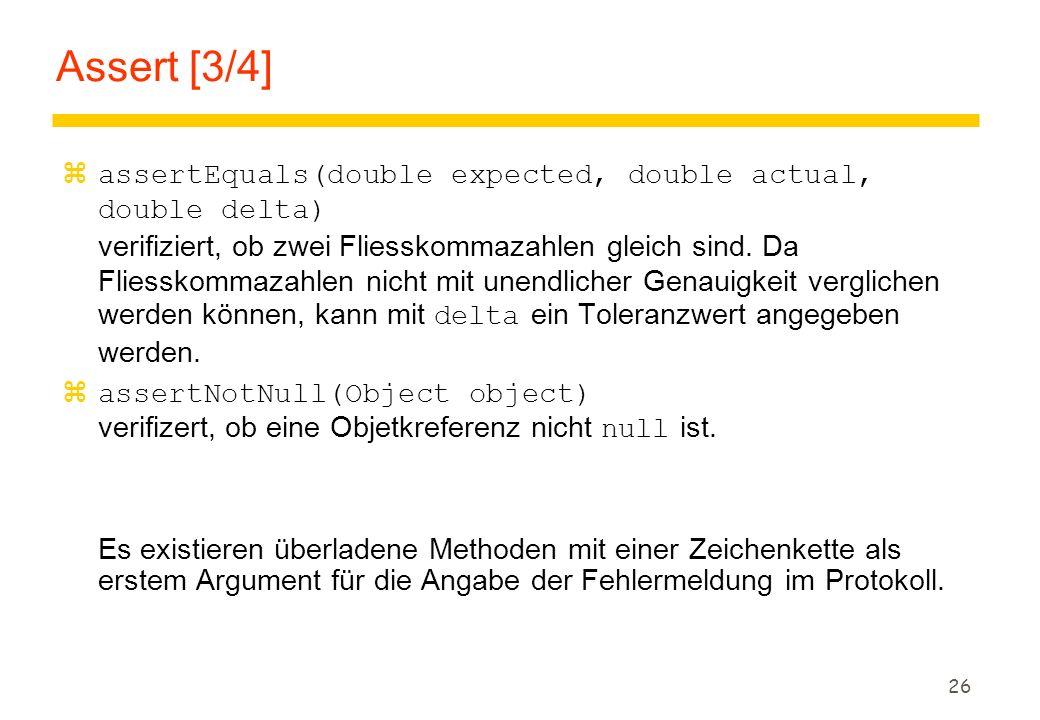 26 Assert [3/4]  assertEquals(double expected, double actual, double delta) verifiziert, ob zwei Fliesskommazahlen gleich sind. Da Fliesskommazahlen