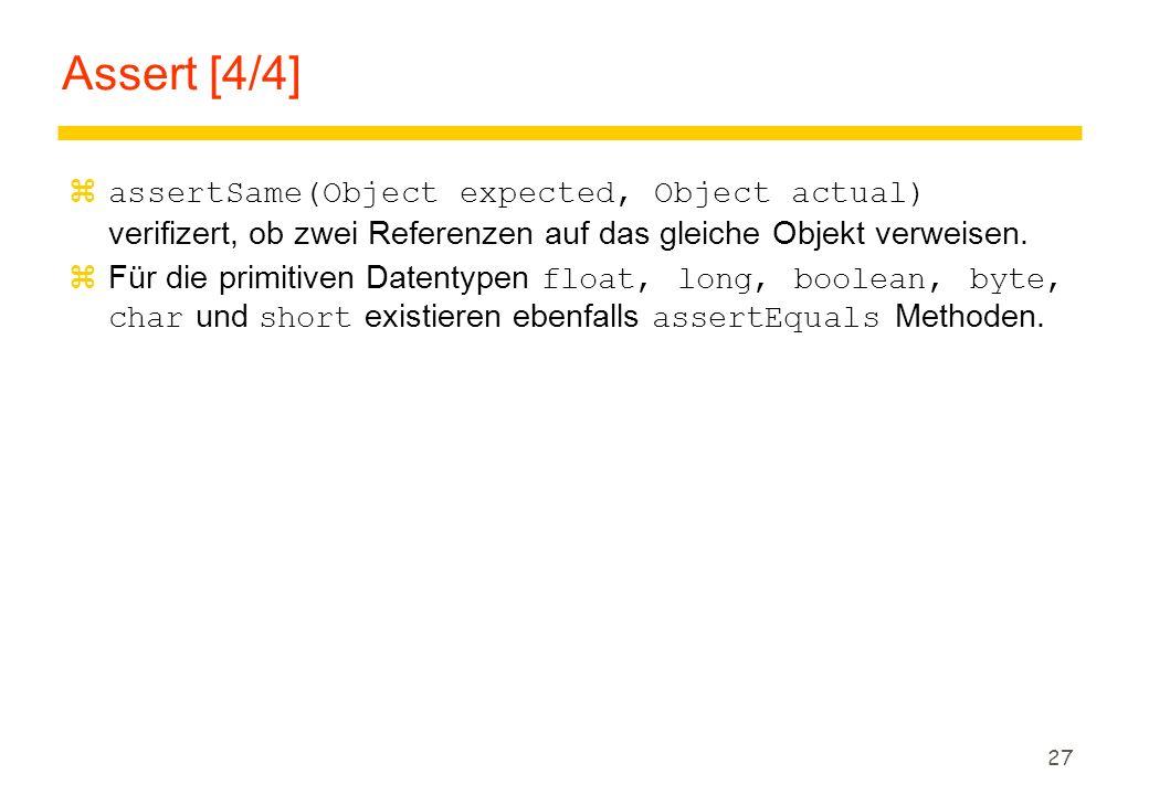 27 Assert [4/4]  assertSame(Object expected, Object actual) verifizert, ob zwei Referenzen auf das gleiche Objekt verweisen.  Für die primitiven Dat