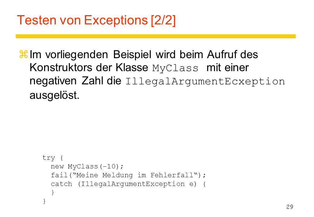 29 Testen von Exceptions [2/2]  Im vorliegenden Beispiel wird beim Aufruf des Konstruktors der Klasse MyClass mit einer negativen Zahl die IllegalArg