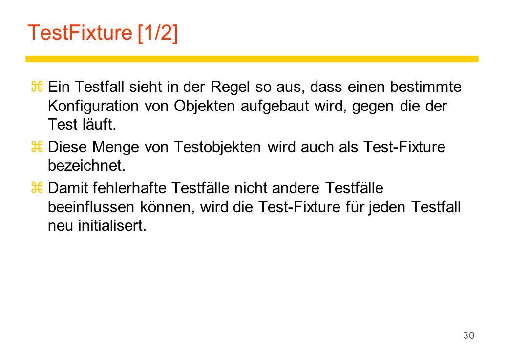 30 TestFixture [1/2] zEin Testfall sieht in der Regel so aus, dass einen bestimmte Konfiguration von Objekten aufgebaut wird, gegen die der Test läuft