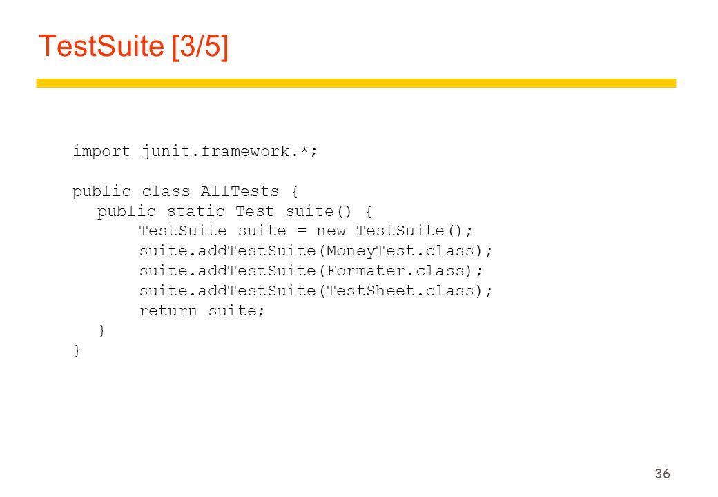 36 TestSuite [3/5] import junit.framework.*; public class AllTests { public static Test suite() { TestSuite suite = new TestSuite(); suite.addTestSuit