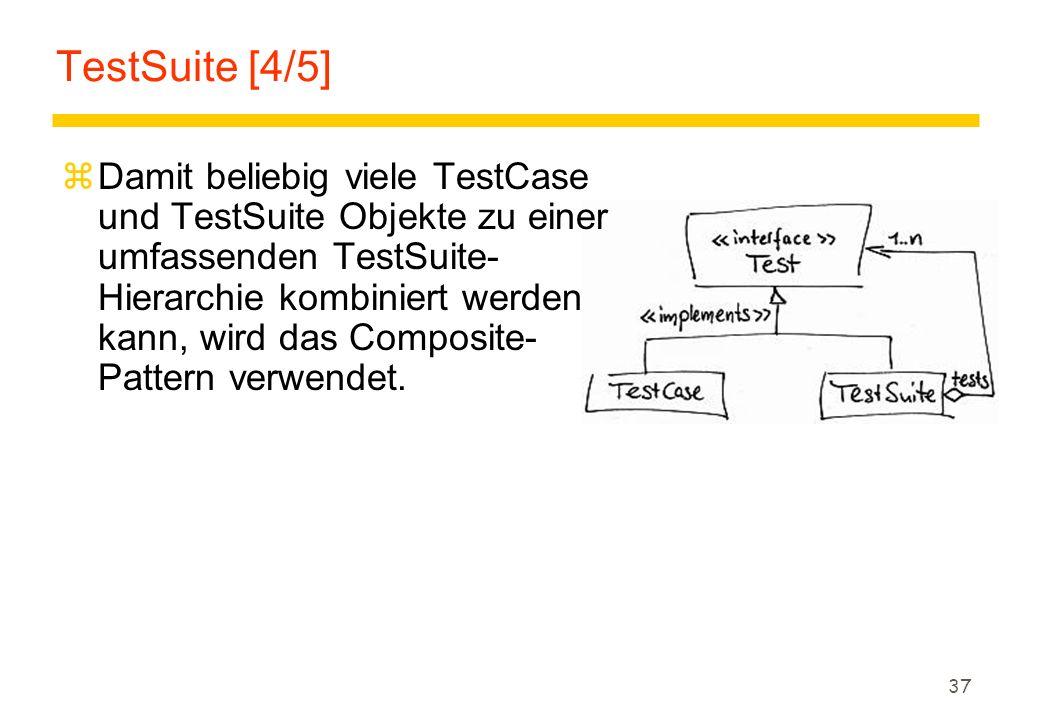 37 TestSuite [4/5] zDamit beliebig viele TestCase und TestSuite Objekte zu einer umfassenden TestSuite- Hierarchie kombiniert werden kann, wird das Co