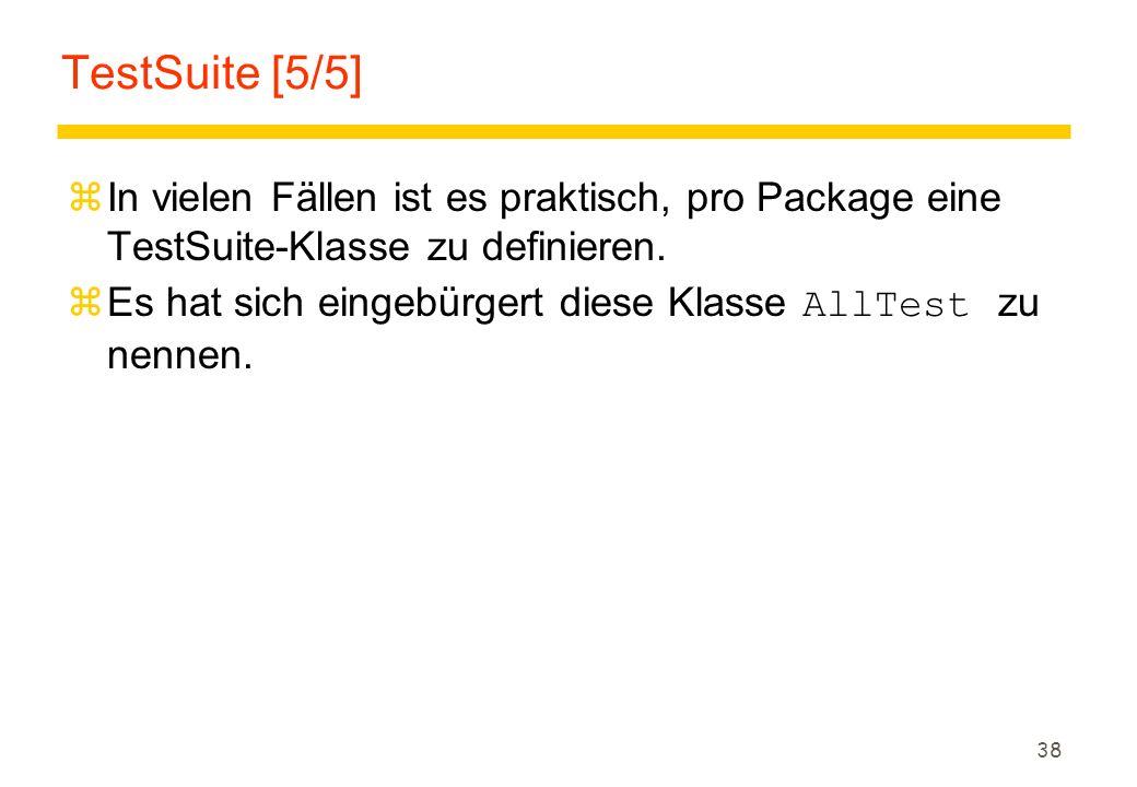 38 TestSuite [5/5] zIn vielen Fällen ist es praktisch, pro Package eine TestSuite-Klasse zu definieren.  Es hat sich eingebürgert diese Klasse AllTes
