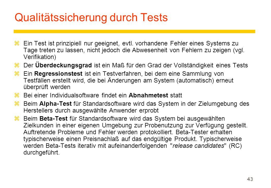 43 Qualitätssicherung durch Tests zEin Test ist prinzipiell nur geeignet, evtl. vorhandene Fehler eines Systems zu Tage treten zu lassen, nicht jedoch