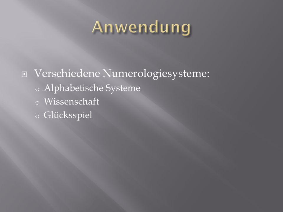  Verschiedene Numerologiesysteme: o Alphabetische Systeme o Wissenschaft o Glücksspiel