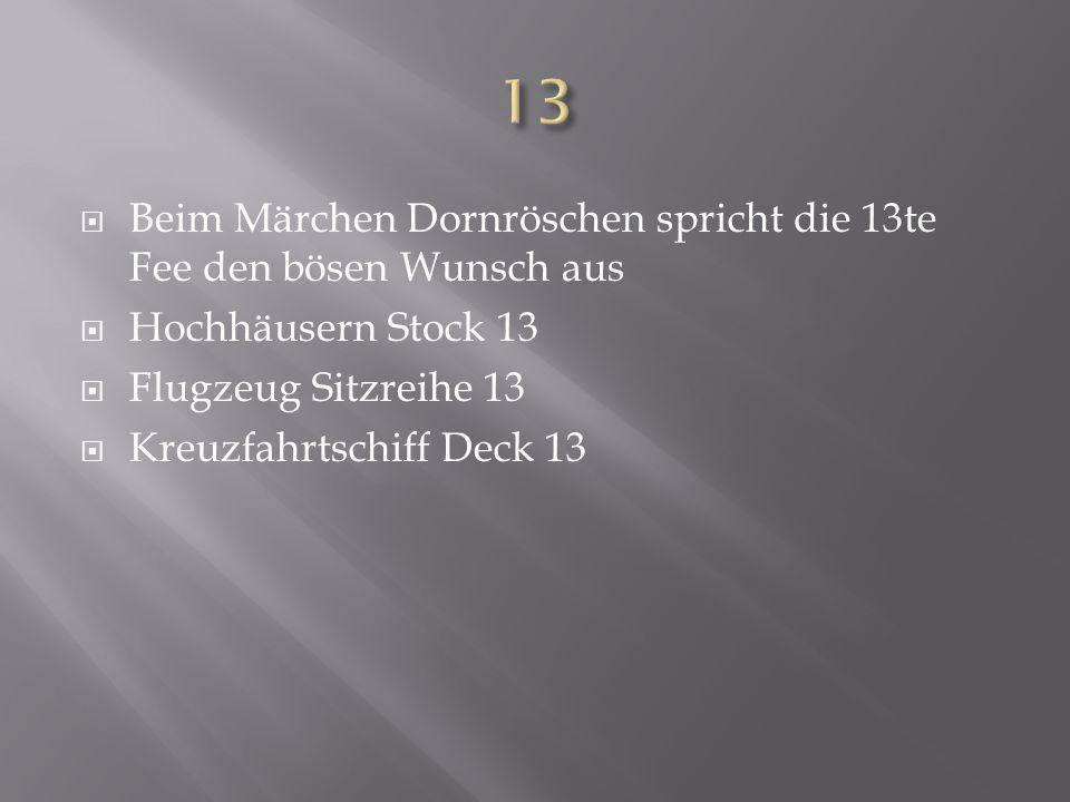  Beim Märchen Dornröschen spricht die 13te Fee den bösen Wunsch aus  Hochhäusern Stock 13  Flugzeug Sitzreihe 13  Kreuzfahrtschiff Deck 13