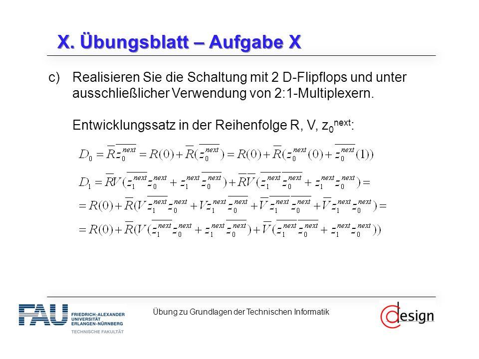 X. Übungsblatt – Aufgabe X c)Realisieren Sie die Schaltung mit 2 D-Flipflops und unter ausschließlicher Verwendung von 2:1-Multiplexern. Entwicklungss