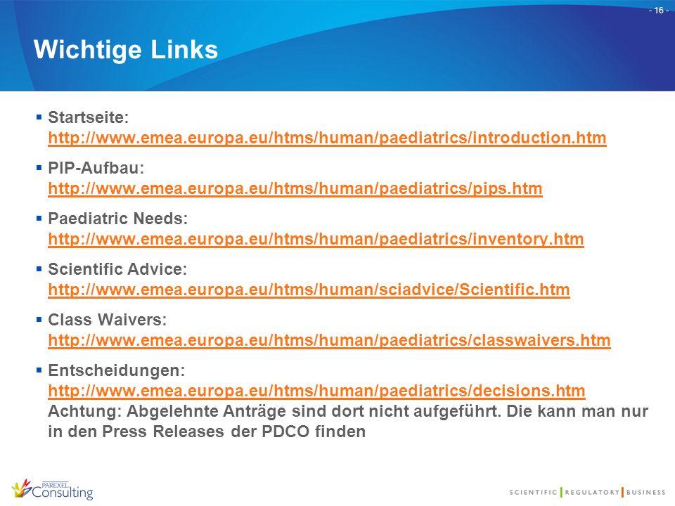 - 16 - Wichtige Links  Startseite: http://www.emea.europa.eu/htms/human/paediatrics/introduction.htm http://www.emea.europa.eu/htms/human/paediatrics