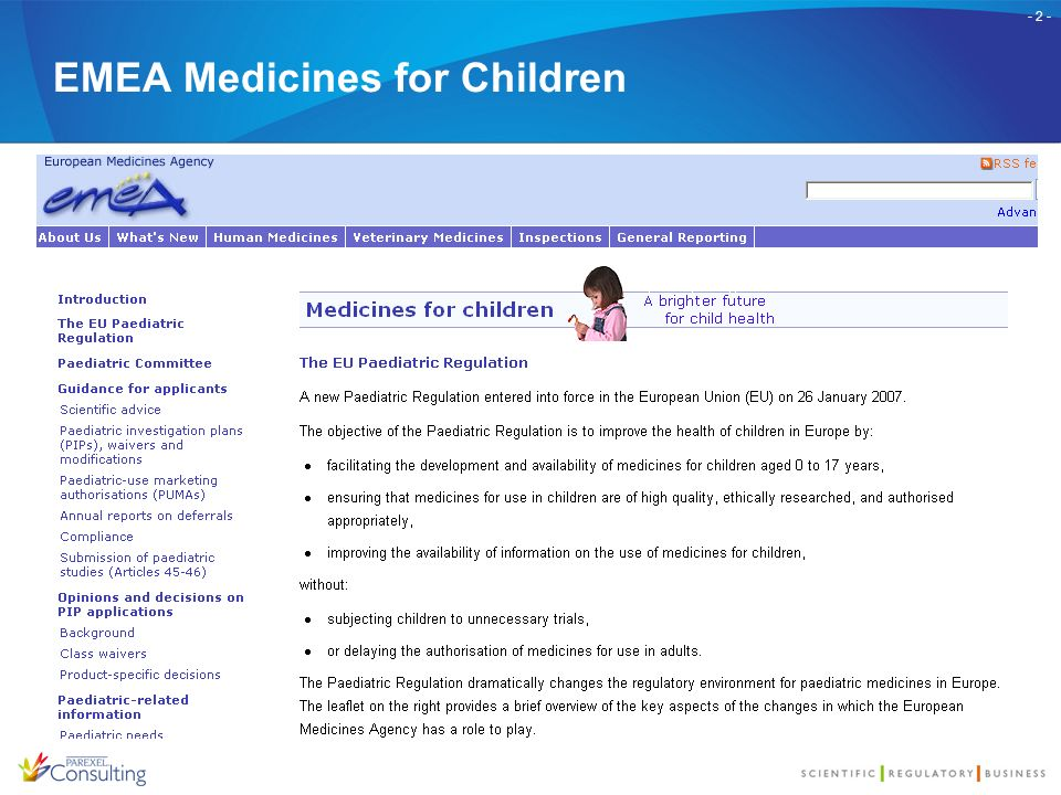 - 2 - EMEA Medicines for Children A new Paediatric Regulation entered into force in the European Union (EU) on 26 January 2007 (Regulation (EC) No 1901/2006 and 1902/2006).