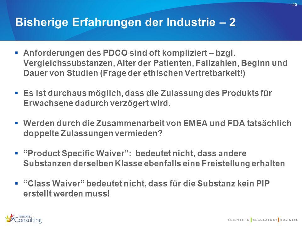 - 20 - Bisherige Erfahrungen der Industrie – 2  Anforderungen des PDCO sind oft kompliziert – bzgl. Vergleichssubstanzen, Alter der Patienten, Fallza