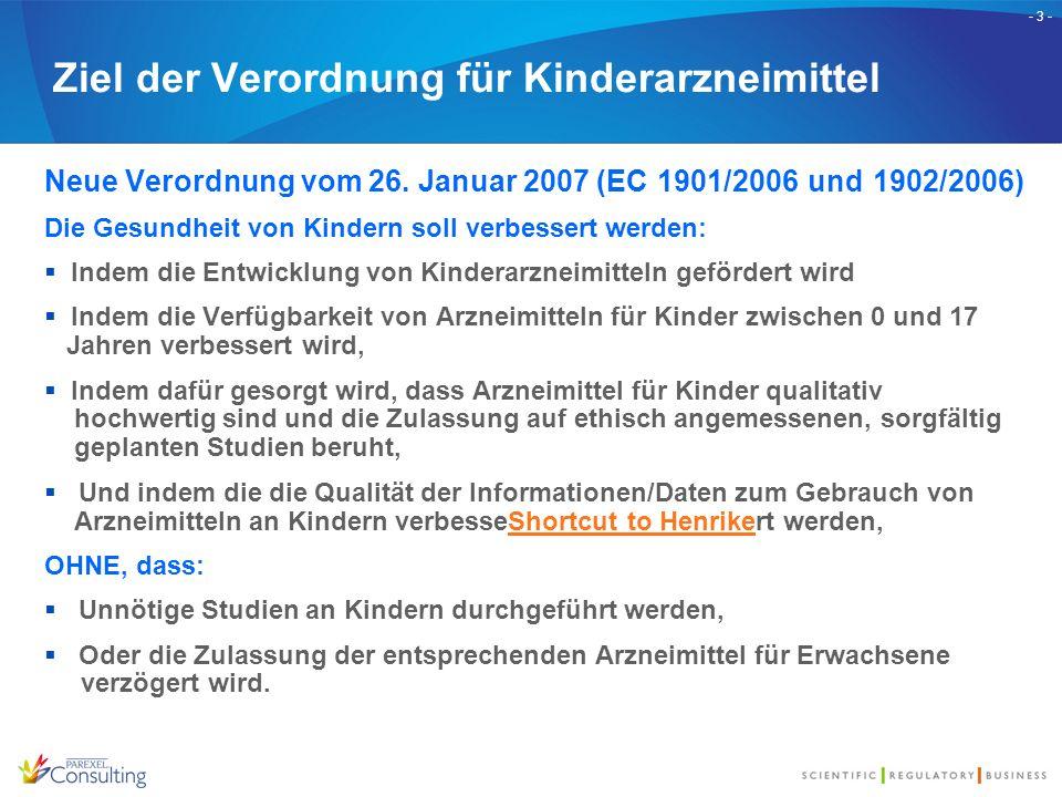 - 3 - Ziel der Verordnung für Kinderarzneimittel Neue Verordnung vom 26. Januar 2007 (EC 1901/2006 und 1902/2006) Die Gesundheit von Kindern soll verb
