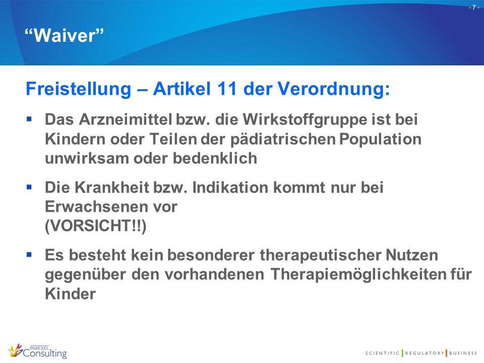 """- 7 - """"Waiver"""" Freistellung – Artikel 11 der Verordnung:  Das Arzneimittel bzw. die Wirkstoffgruppe ist bei Kindern oder Teilen der pädiatrischen Pop"""