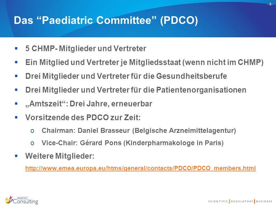 """- 9 - Das """"Paediatric Committee"""" (PDCO)  5 CHMP- Mitglieder und Vertreter  Ein Mitglied und Vertreter je Mitgliedsstaat (wenn nicht im CHMP)  Drei"""