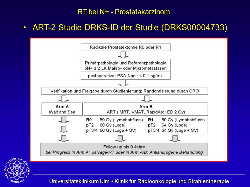Universitätsklinikum Ulm Klinik für Radioonkologie und Strahlentherapie RT bei N+ - Prostatakarzinom ART-2 Studie DRKS-ID der Studie (DRKS00004733)