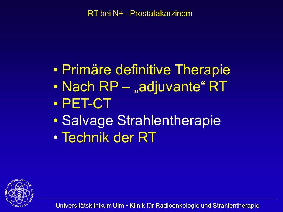 """Universitätsklinikum Ulm Klinik für Radioonkologie und Strahlentherapie RT bei N+ - Prostatakarzinom Primäre definitive Therapie Nach RP – """"adjuvante"""""""
