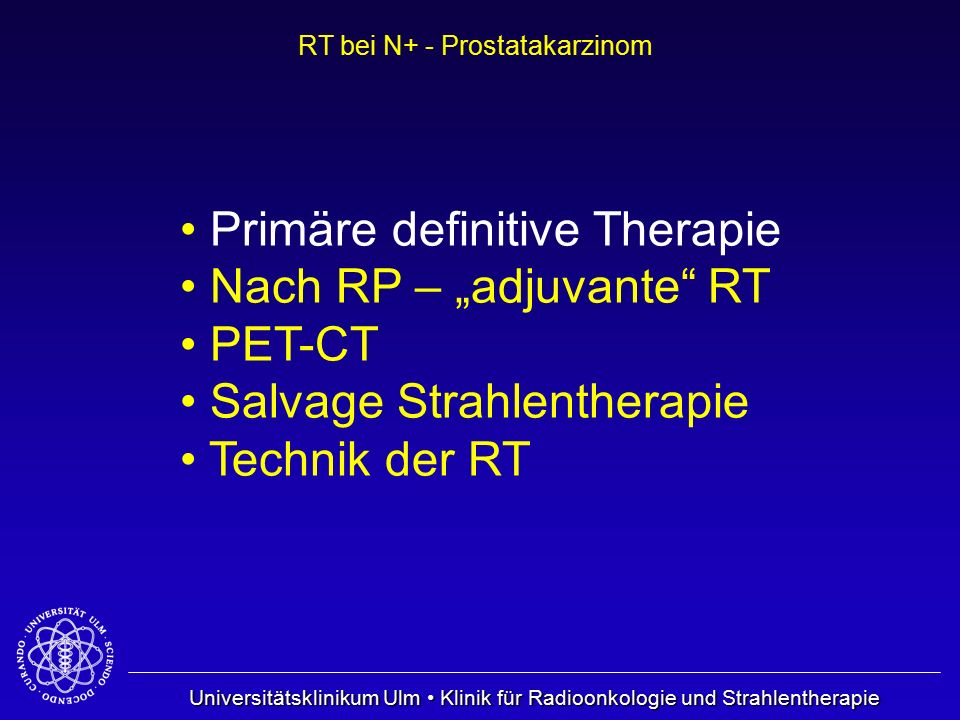 University Hospital Ulm Department of Radiation Oncology RT bei N+ - Prostatakarzinom