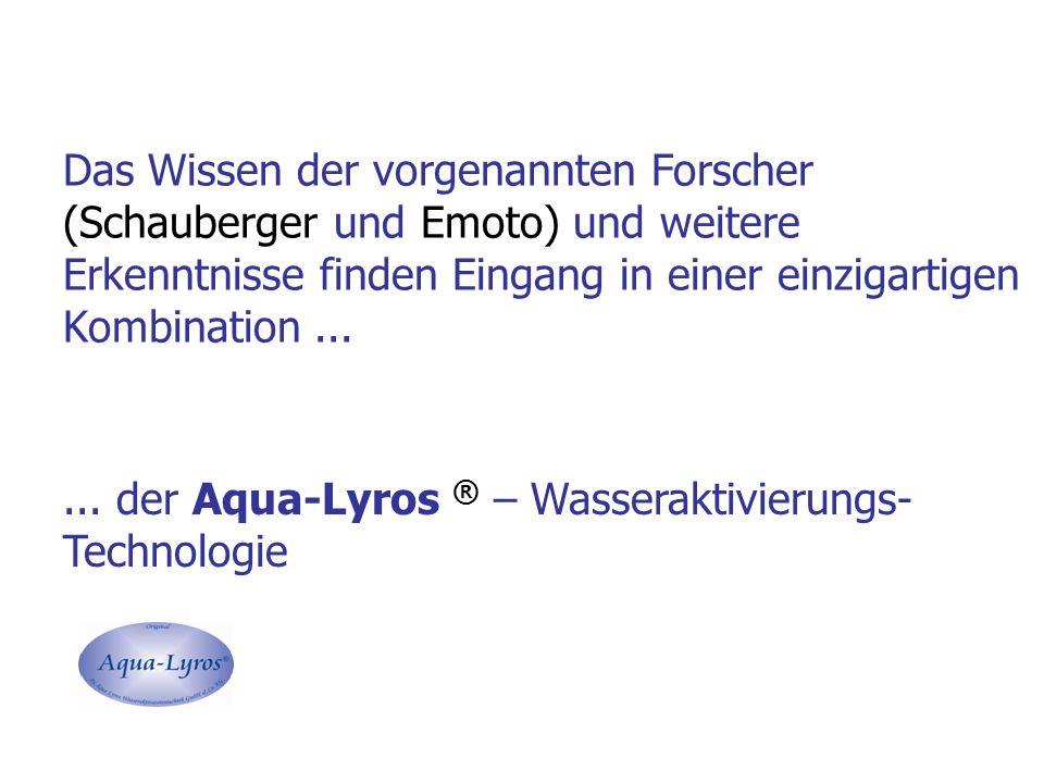 Das Wissen der vorgenannten Forscher (Schauberger und Emoto) und weitere Erkenntnisse finden Eingang in einer einzigartigen Kombination...... der Aqua