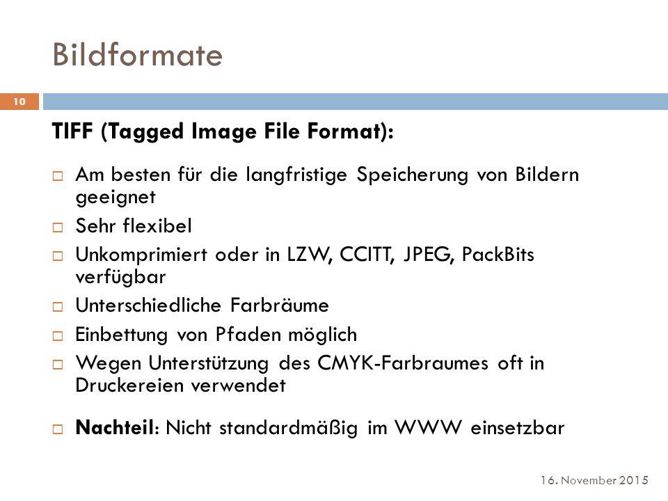 Bildformate 16. November 2015 TIFF (Tagged Image File Format):  Am besten für die langfristige Speicherung von Bildern geeignet  Sehr flexibel  Unk