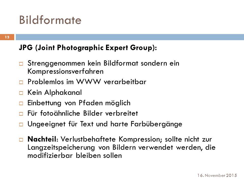 Bildformate 16. November 2015 JPG (Joint Photographic Expert Group):  Strenggenommen kein Bildformat sondern ein Kompressionsverfahren  Problemlos i
