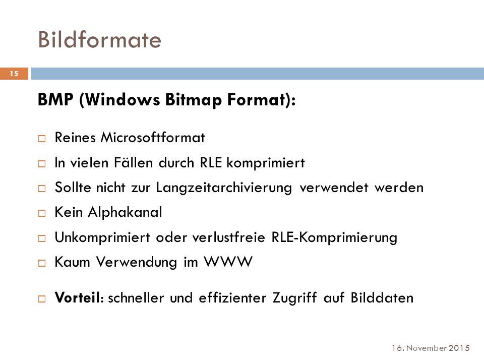 Bildformate 16. November 2015 BMP (Windows Bitmap Format):  Reines Microsoftformat  In vielen Fällen durch RLE komprimiert  Sollte nicht zur Langze