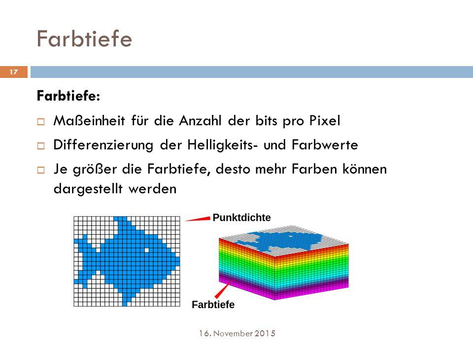 Farbtiefe 17 Farbtiefe:  Maßeinheit für die Anzahl der bits pro Pixel  Differenzierung der Helligkeits- und Farbwerte  Je größer die Farbtiefe, des