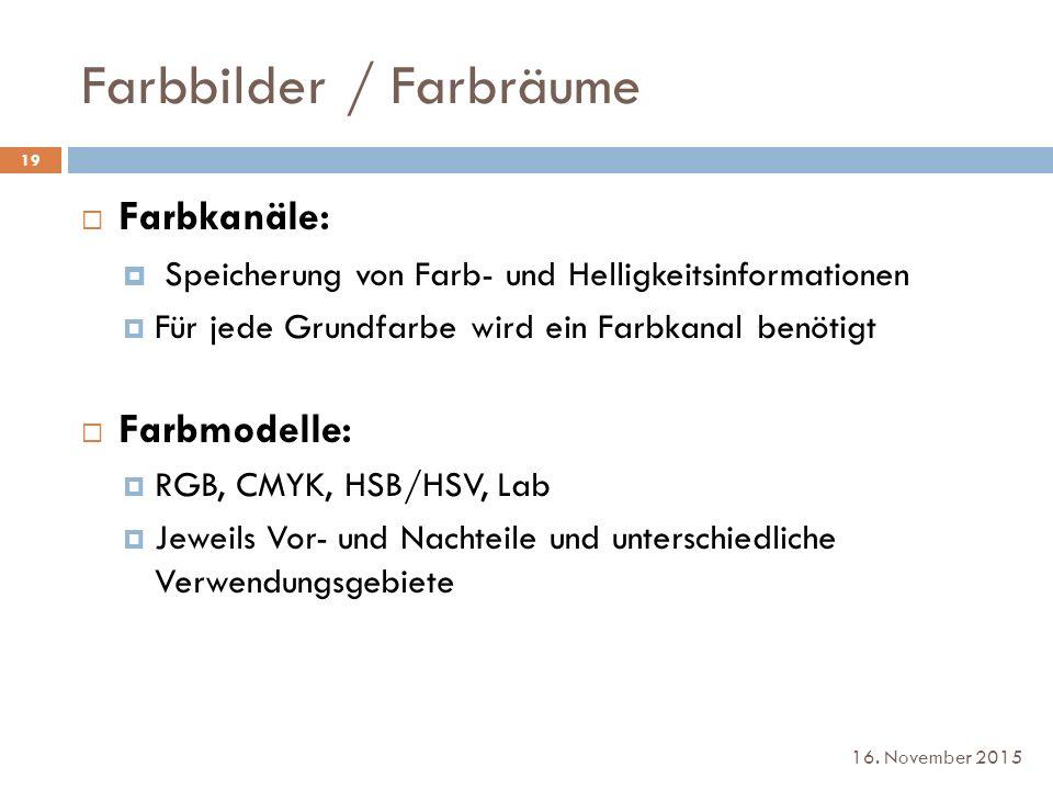 Farbbilder / Farbräume 16. November 2015  Farbkanäle:  Speicherung von Farb- und Helligkeitsinformationen  Für jede Grundfarbe wird ein Farbkanal b