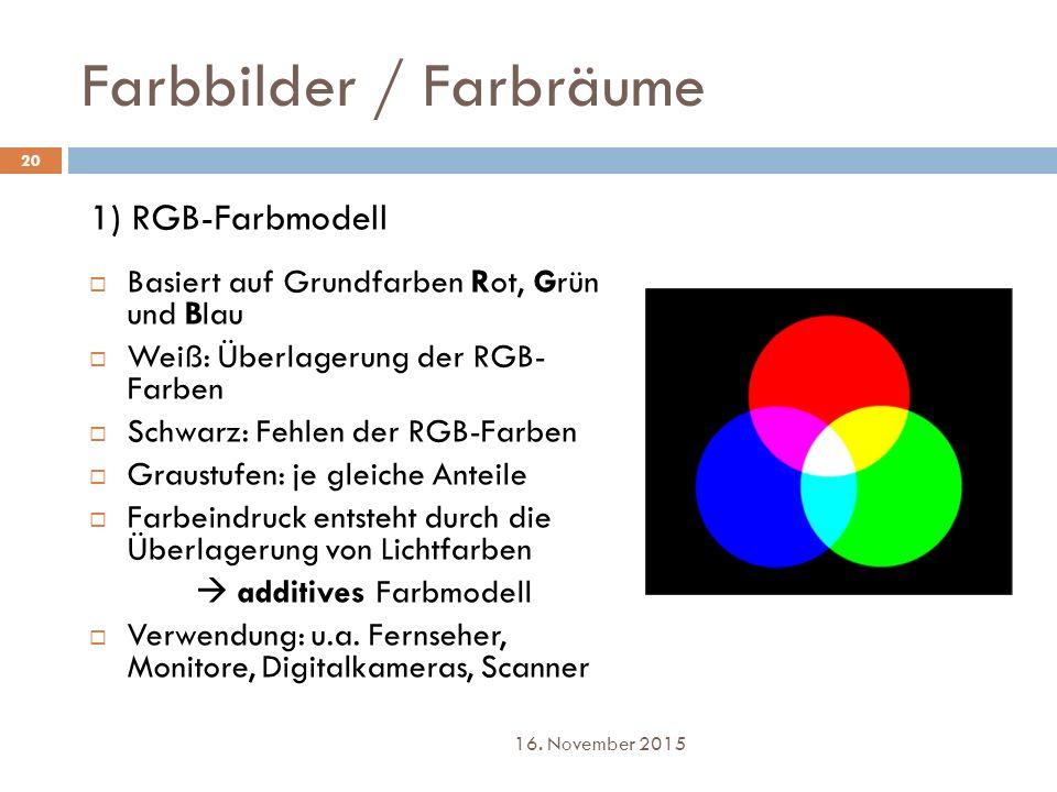 Farbbilder / Farbräume 1) RGB-Farbmodell  Basiert auf Grundfarben Rot, Grün und Blau  Weiß: Überlagerung der RGB- Farben  Schwarz: Fehlen der RGB-F