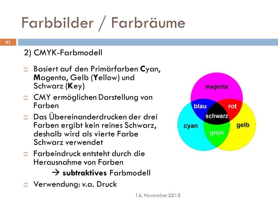 Farbbilder / Farbräume 2) CMYK-Farbmodell  Basiert auf den Primärfarben Cyan, Magenta, Gelb (Yellow) und Schwarz (Key)  CMY ermöglichen Darstellung