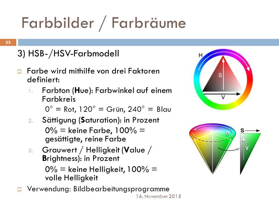 Farbbilder / Farbräume 3) HSB-/HSV-Farbmodell  Farbe wird mithilfe von drei Faktoren definiert: 1. Farbton (Hue): Farbwinkel auf einem Farbkreis 0° =