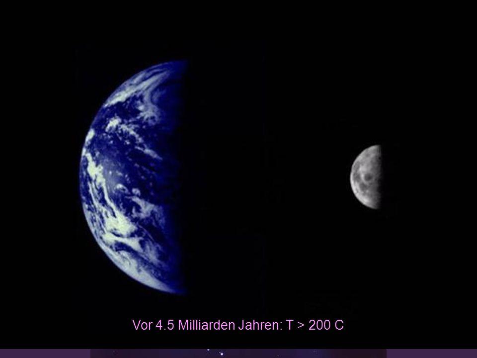 Vor 4.5 Milliarden Jahren: T > 200 C