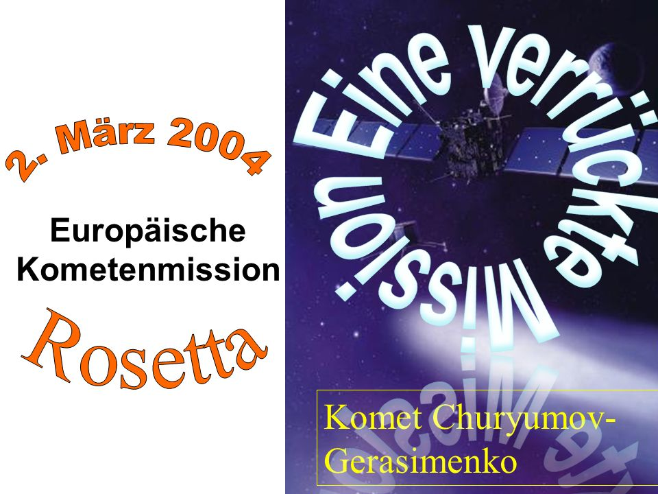 Europäische Kometenmission Komet Churyumov- Gerasimenko