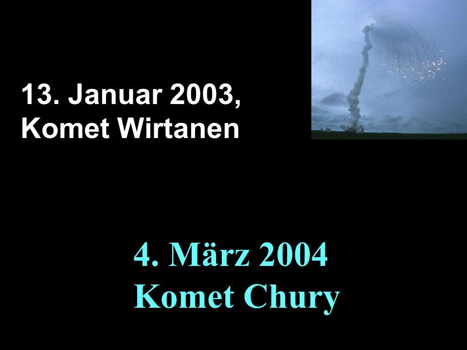 4. März 2004 Komet Chury 13. Januar 2003, Komet Wirtanen