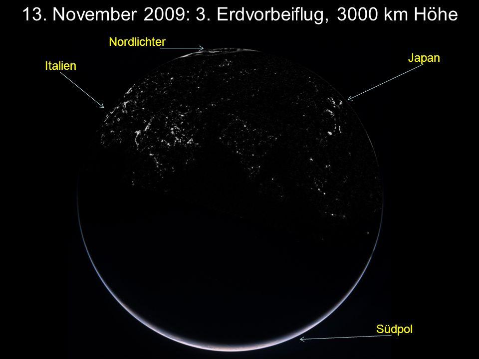 13. November 2009: 3. Erdvorbeiflug, 3000 km Höhe Italien Japan Nordlichter Südpol