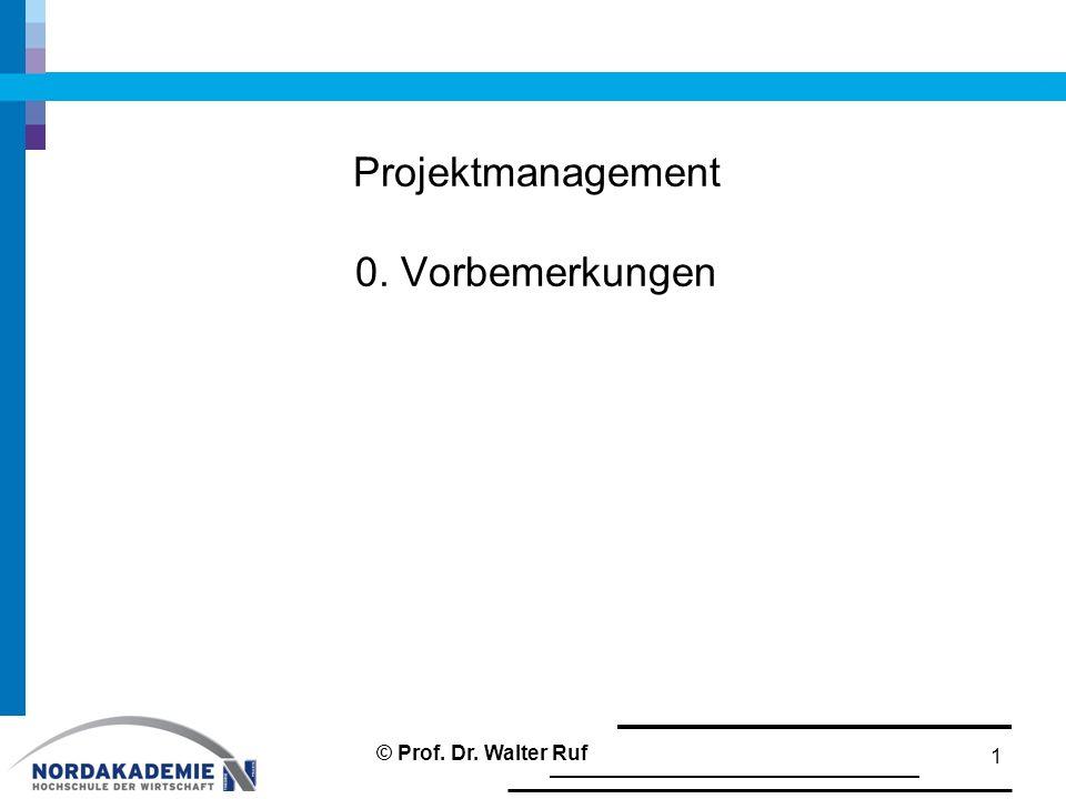 Projektmanagement 0. Vorbemerkungen 1 © Prof. Dr. Walter Ruf