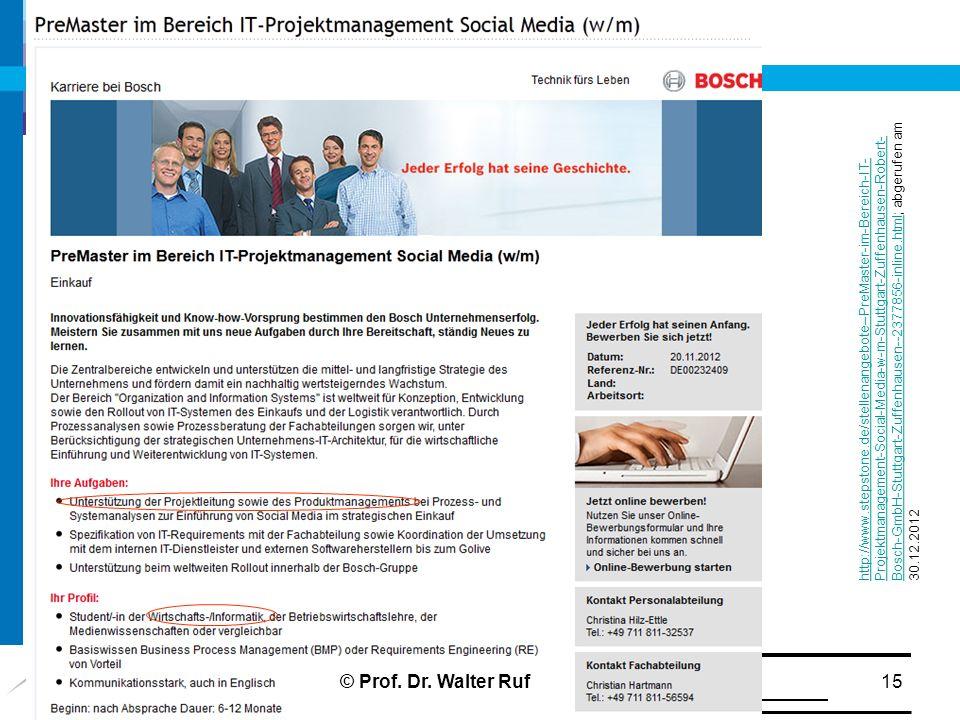 15 http://www.stepstone.de/stellenangebote--PreMaster-im-Bereich-IT- Projektmanagement-Social-Media-w-m-Stuttgart-Zuffenhausen-Robert- Bosch-GmbH-Stuttgart-Zuffenhausen--2377856-inline.htmlhttp://www.stepstone.de/stellenangebote--PreMaster-im-Bereich-IT- Projektmanagement-Social-Media-w-m-Stuttgart-Zuffenhausen-Robert- Bosch-GmbH-Stuttgart-Zuffenhausen--2377856-inline.html; abgerufen am 30.12.2012 © Prof.