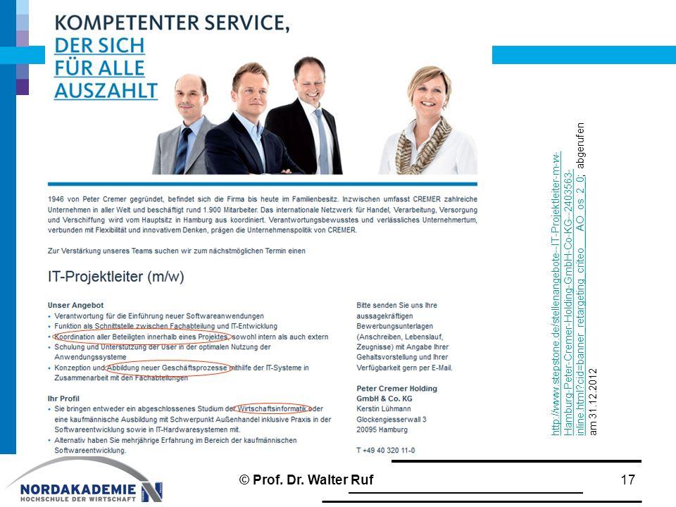 17 http://www.stepstone.de/stellenangebote--IT-Projektleiter-m-w- Hamburg-Peter-Cremer-Holding-GmbH-Co-KG--2403563- inline.html cid=banner_retargeting_criteo___AO_os_2_0http://www.stepstone.de/stellenangebote--IT-Projektleiter-m-w- Hamburg-Peter-Cremer-Holding-GmbH-Co-KG--2403563- inline.html cid=banner_retargeting_criteo___AO_os_2_0; abgerufen am 31.12.2012 © Prof.