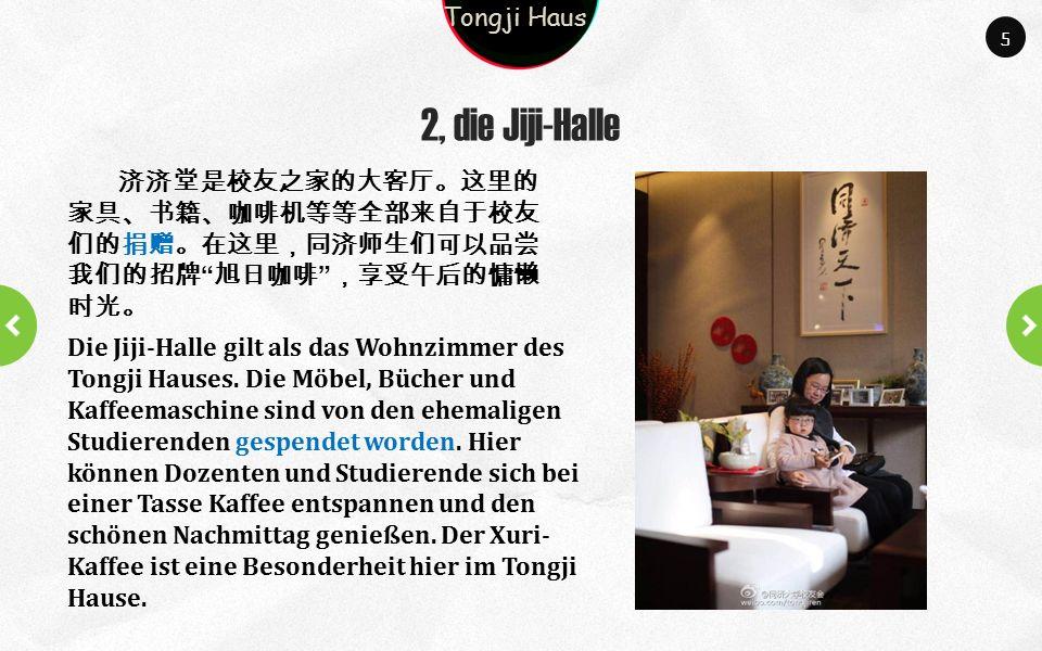 Company name Company slogan here 2, die Jiji-Halle 5 济济堂是校友之家的大客厅。这里的 家具、书籍、咖啡机等等全部来自于校友 们的捐赠。在这里,同济师生们可以品尝 我们的招牌 旭日咖啡 ,享受午后的慵懒 时光。 Die Jiji-Halle gilt als das Wohnzimmer des Tongji Hauses.