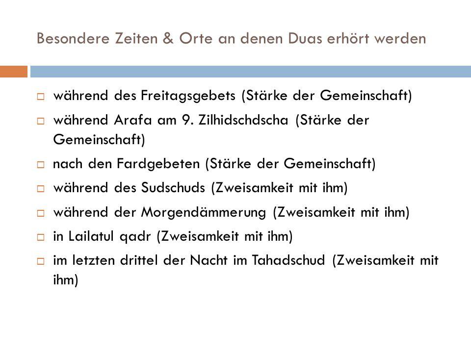 Besondere Zeiten & Orte an denen Duas erhört werden  während des Freitagsgebets (Stärke der Gemeinschaft)  während Arafa am 9. Zilhidschdscha (Stärk