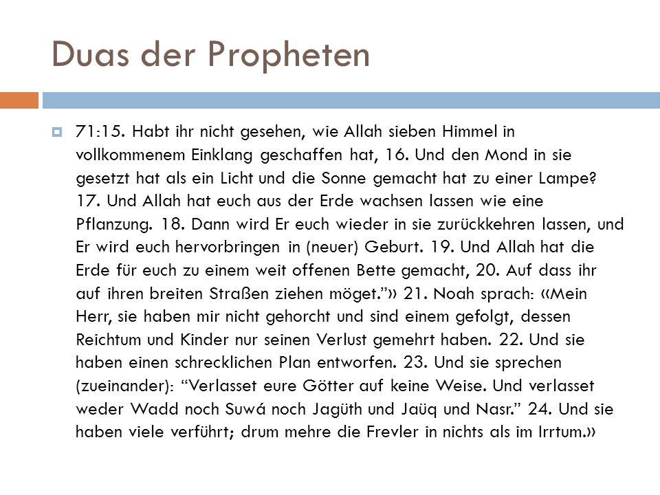 Duas der Propheten  71:15. Habt ihr nicht gesehen, wie Allah sieben Himmel in vollkommenem Einklang geschaffen hat, 16. Und den Mond in sie gesetzt h