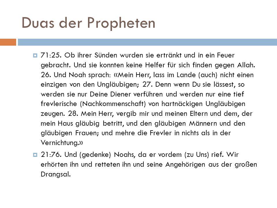 Duas der Propheten  71:25. Ob ihrer Sünden wurden sie ertränkt und in ein Feuer gebracht. Und sie konnten keine Helfer für sich finden gegen Allah. 2