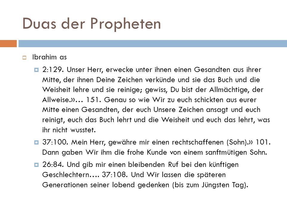 Duas der Propheten  Ibrahim as  2:129. Unser Herr, erwecke unter ihnen einen Gesandten aus ihrer Mitte, der ihnen Deine Zeichen verkünde und sie das