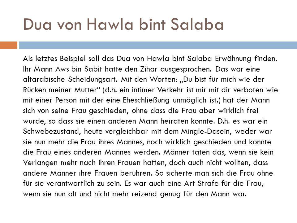Dua von Hawla bint Salaba Als letztes Beispiel soll das Dua von Hawla bint Salaba Erwähnung finden. Ihr Mann Aws bin Sabit hatte den Zihar ausgesproch