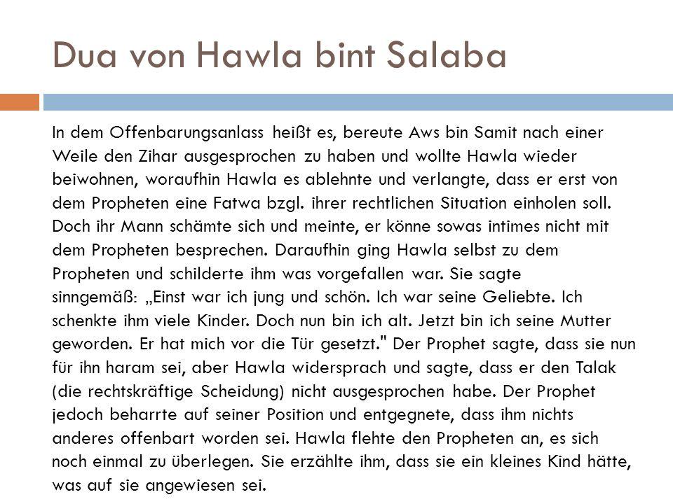 Dua von Hawla bint Salaba In dem Offenbarungsanlass heißt es, bereute Aws bin Samit nach einer Weile den Zihar ausgesprochen zu haben und wollte Hawla