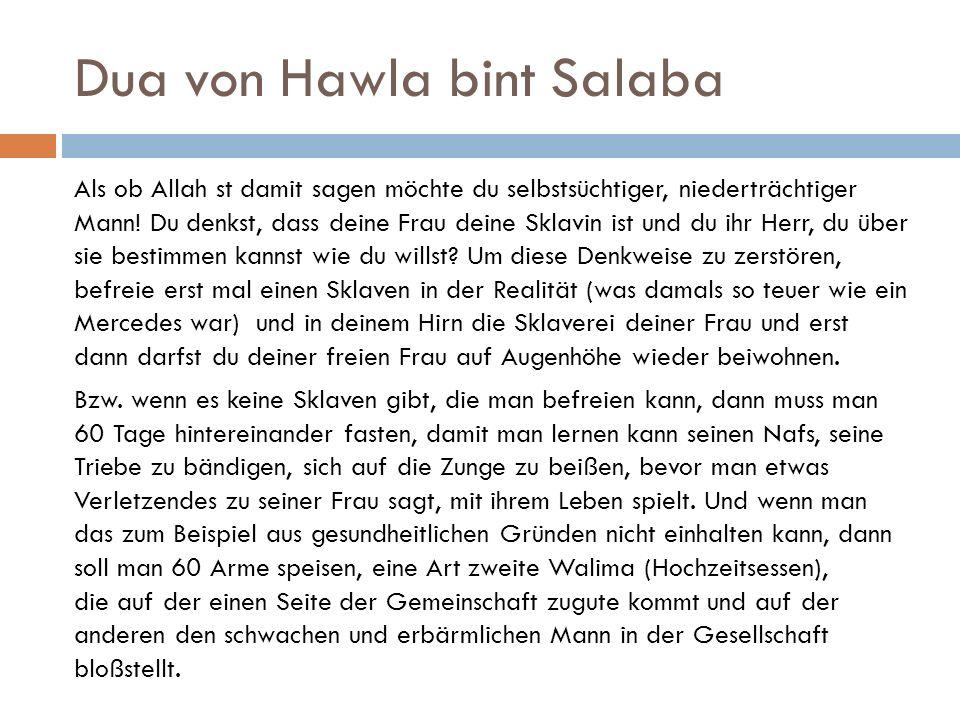 Dua von Hawla bint Salaba Als ob Allah st damit sagen möchte du selbstsüchtiger, niederträchtiger Mann! Du denkst, dass deine Frau deine Sklavin ist u