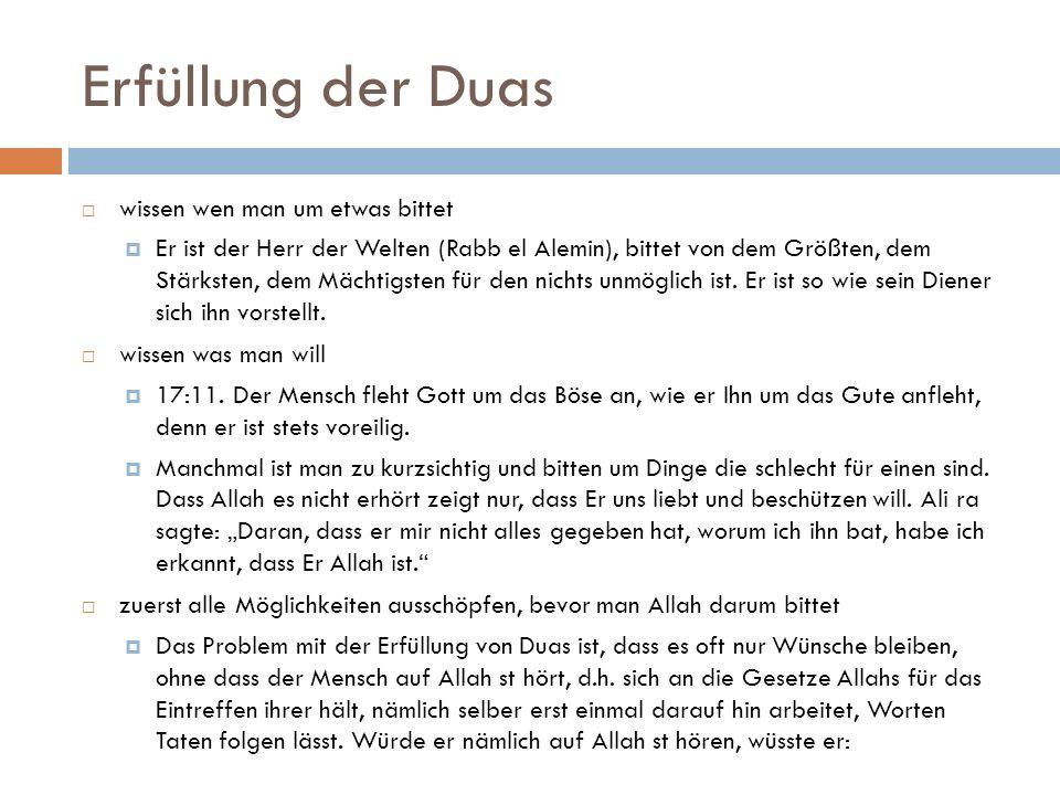 Erfüllung der Duas  wissen wen man um etwas bittet  Er ist der Herr der Welten (Rabb el Alemin), bittet von dem Größten, dem Stärksten, dem Mächtigs