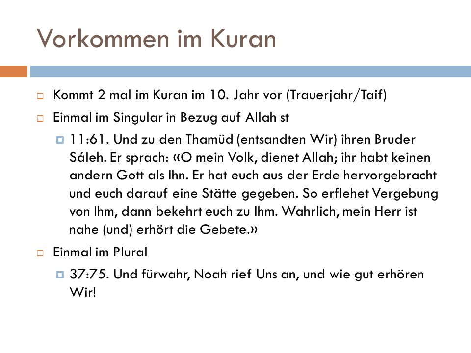 Vorkommen im Kuran  Kommt 2 mal im Kuran im 10. Jahr vor (Trauerjahr/Taif)  Einmal im Singular in Bezug auf Allah st  11:61. Und zu den Thamüd (ent