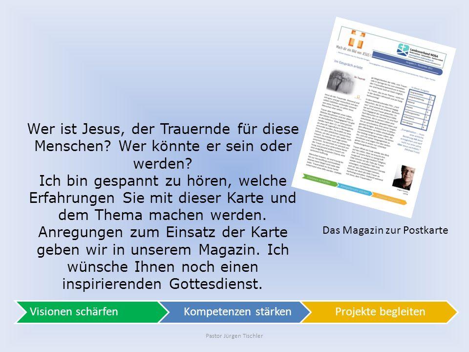 Pastor Jürgen Tischler Das Magazin zur Postkarte Wer ist Jesus, der Trauernde für diese Menschen.