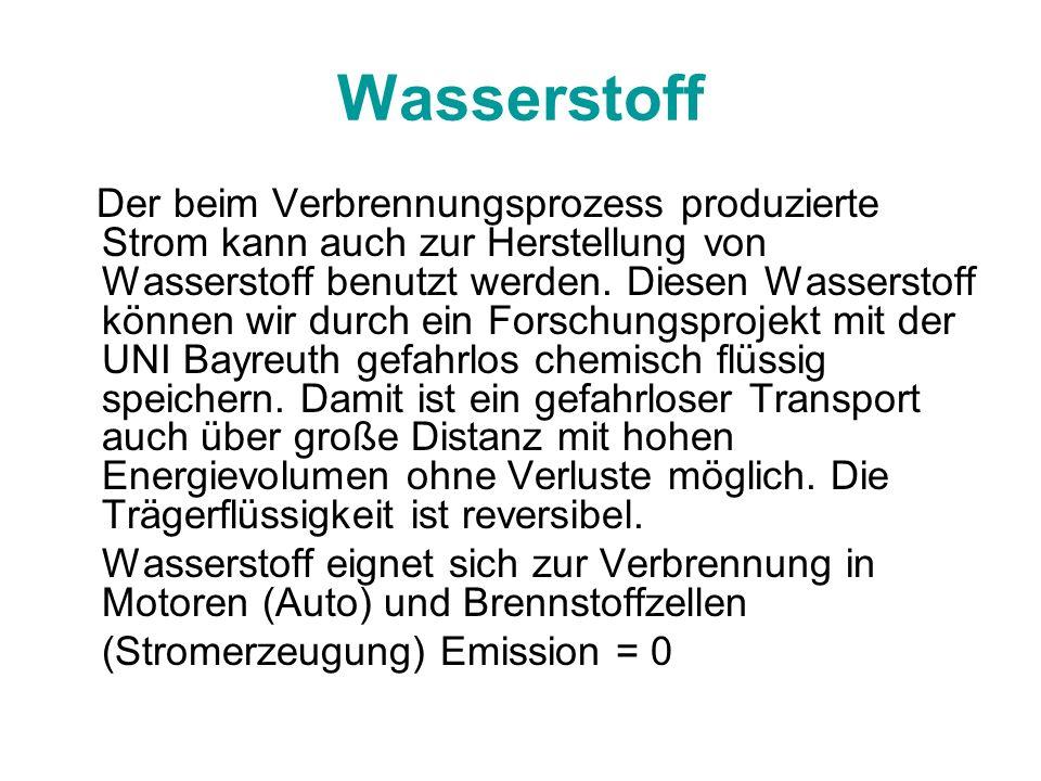 Wasserstoff Der beim Verbrennungsprozess produzierte Strom kann auch zur Herstellung von Wasserstoff benutzt werden. Diesen Wasserstoff können wir dur