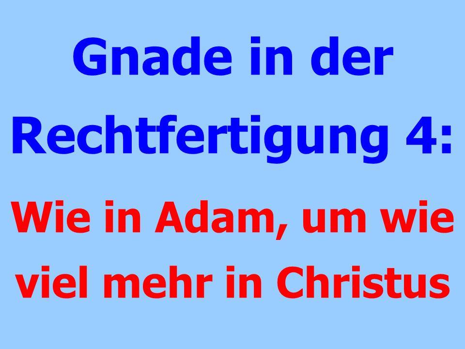 Gnade in der Rechtfertigung 4: Wie in Adam, um wie viel mehr in Christus