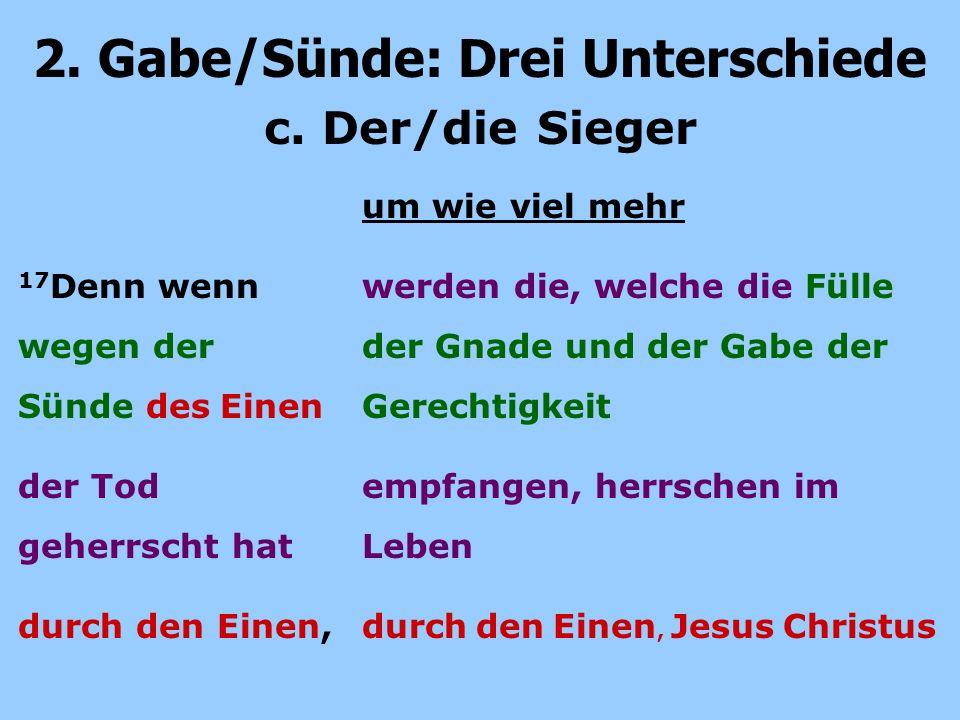 2. Gabe/Sünde: Drei Unterschiede um wie viel mehr werden die, welche die Fülle der Gnade und der Gabe der Gerechtigkeit empfangen, herrschen im Leben